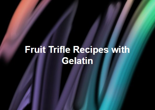 Fruit Trifle Recipes with Gelatin